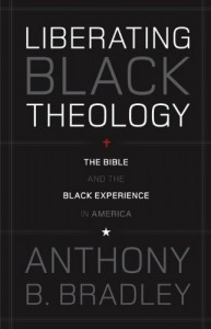 Liberating Black Theology by Anthony B. Bradley