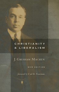 Christianity and Liberalism by J. Gresham Machen