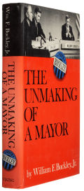 The Unmaking of a Mayor by William F. Buckley, Jr.
